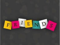 Do You Know Who Your Real Friends Are?